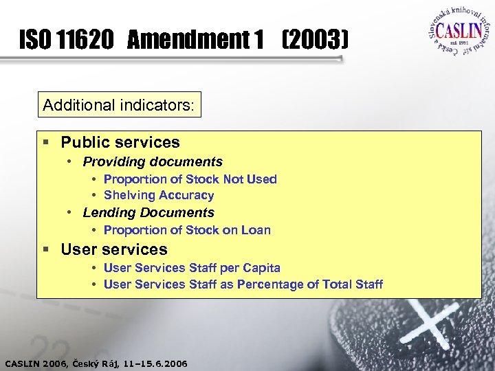 ISO 11620 Amendment 1 (2003) Additional indicators: § Public services • Providing documents •
