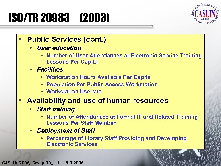 ISO/TR 20983 (2003) § Public Services (cont. ) • User education • Number of