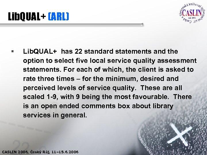 Lib. QUAL+ (ARL) § Lib. QUAL+ has 22 standard statements and the option to