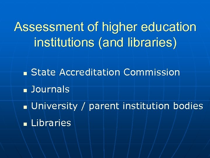 Assessment of higher education institutions (and libraries) n State Accreditation Commission n Journals n
