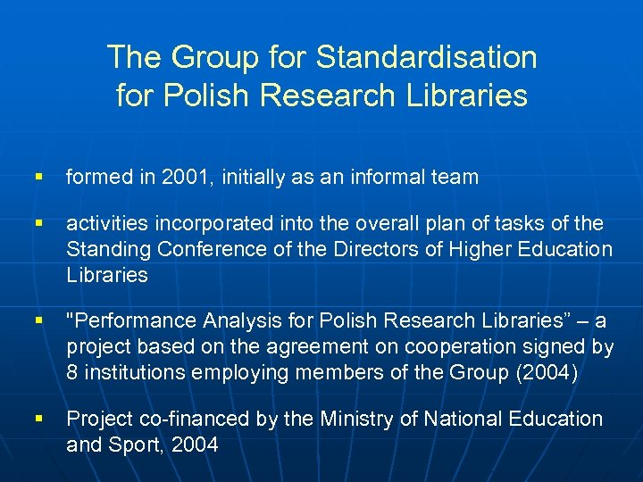 The Group for Standardisation for Polish Research Libraries § formed in 2001, initially as