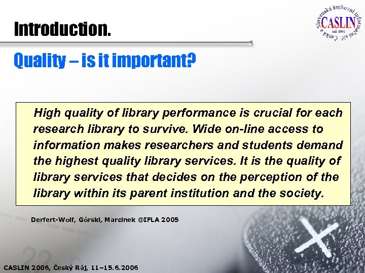 Introduction. Quality – is it important? High quality of library performance is crucial for
