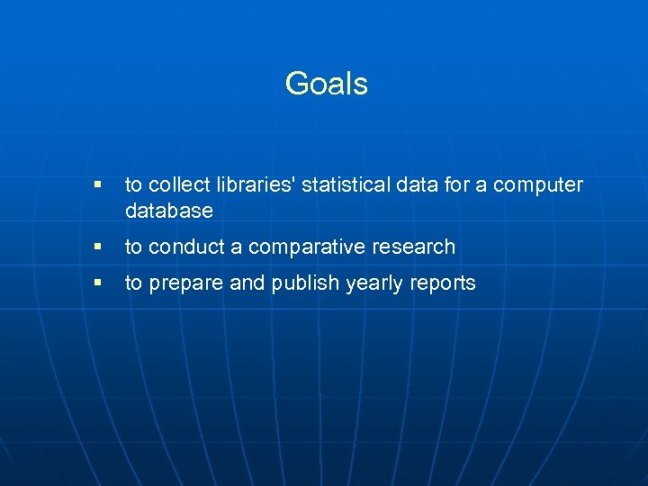 Goals § to collect libraries' statistical data for a computer database § to conduct