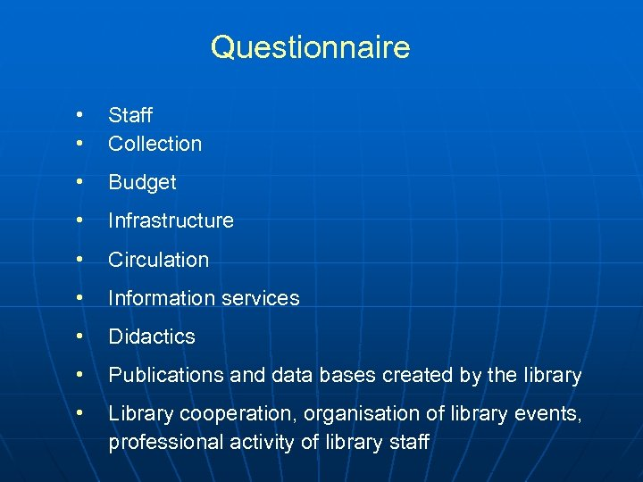Questionnaire • • Staff Collection • Budget • Infrastructure • Circulation • Information services