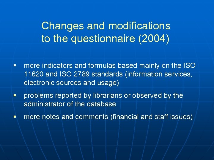 Changes and modifications to the questionnaire (2004) § more indicators and formulas based mainly