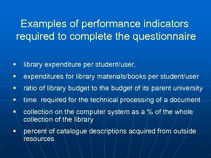 Examples of performance indicators required to complete the questionnaire § library expenditure per student/user,