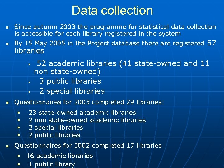 Data collection n n Since autumn 2003 the programme for statistical data collection is