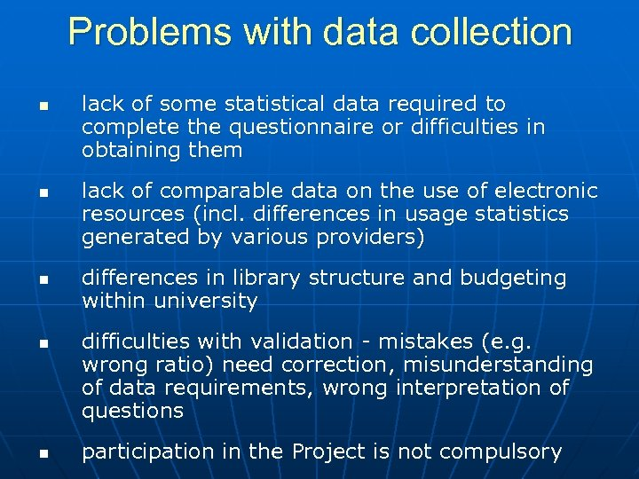 Problems with data collection n n lack of some statistical data required to complete
