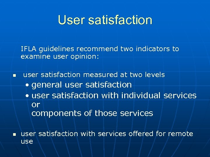User satisfaction IFLA guidelines recommend two indicators to examine user opinion: n user satisfaction