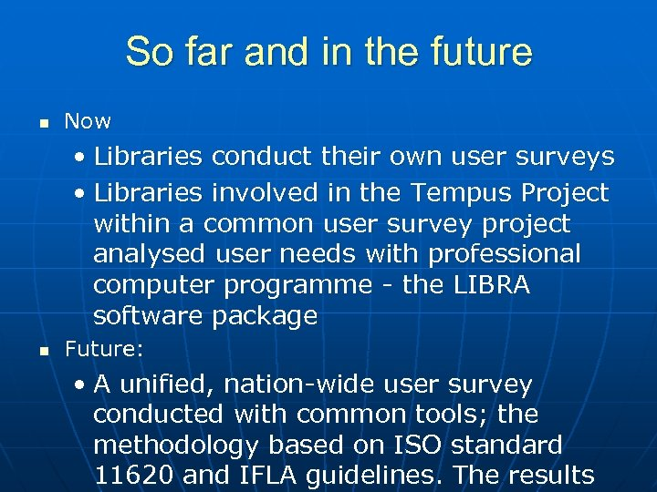 So far and in the future n Now • Libraries conduct their own user