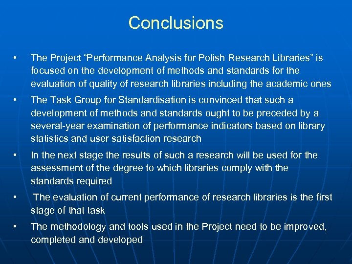 """Conclusions • The Project """"Performance Analysis for Polish Research Libraries"""" is focused on the"""