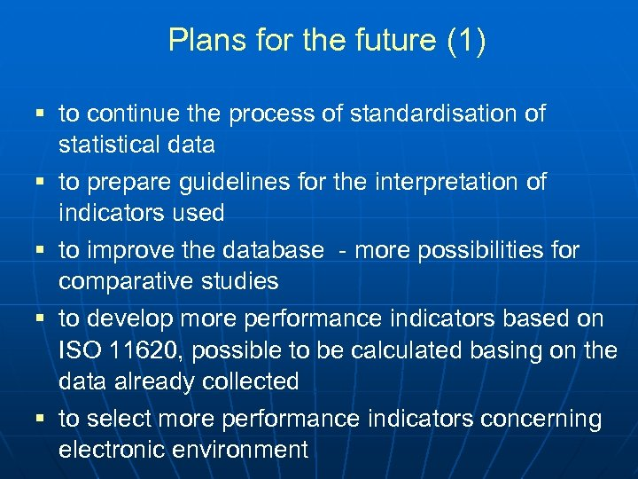 Plans for the future (1) § to continue the process of standardisation of statistical