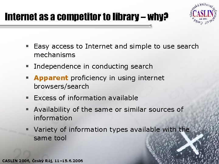Internet as a competitor to library – why? § Easy access to Internet and