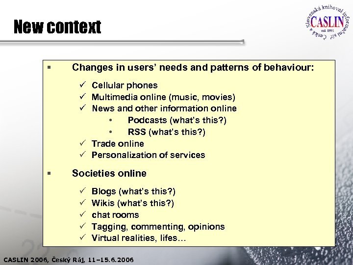 New context § Changes in users' needs and patterns of behaviour: ü Cellular phones
