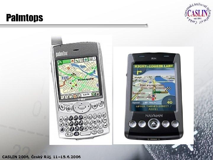 Palmtops CASLIN 2006, Český Ráj, 11– 15. 6. 2006
