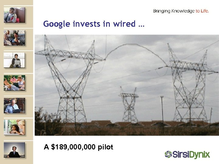 Google invests in wired … A $189, 000 pilot