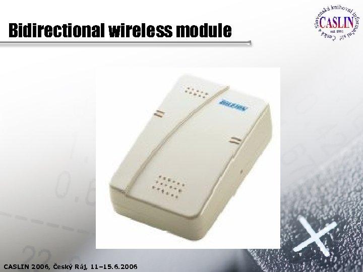 Bidirectional wireless module CASLIN 2006, Český Ráj, 11– 15. 6. 2006