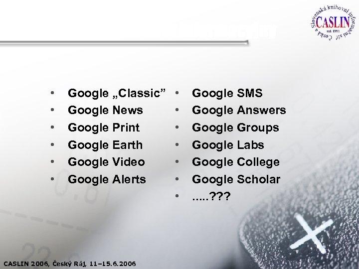"Google jako dominant informacyjny • • • Google ""Classic"" Google News Google Print Google"