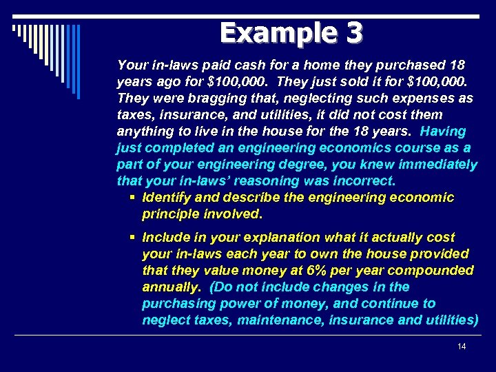 Example 3 Your in-laws paid cash for a home they purchased 18 years ago