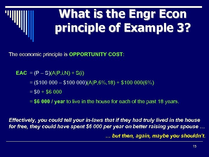 What is the Engr Econ principle of Example 3? The economic principle is OPPORTUNITY