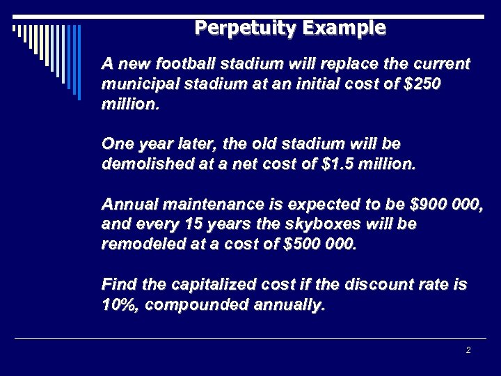 Perpetuity Example A new football stadium will replace the current municipal stadium at an