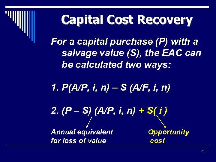 Capital Cost Recovery For a capital purchase (P) with a salvage value (S), the