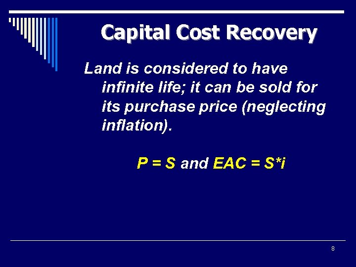Capital Cost Recovery Land is considered to have infinite life; it can be sold