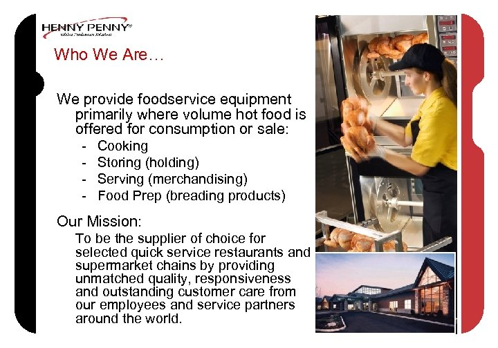 Who We Are… We provide foodservice equipment primarily where volume hot food is offered