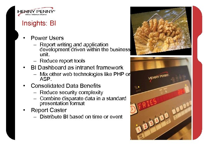 Insights: BI • Power Users – Report writing and application development driven within the