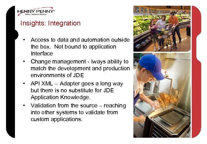 Insights: Integration • Access to data and automation outside the box. Not bound to