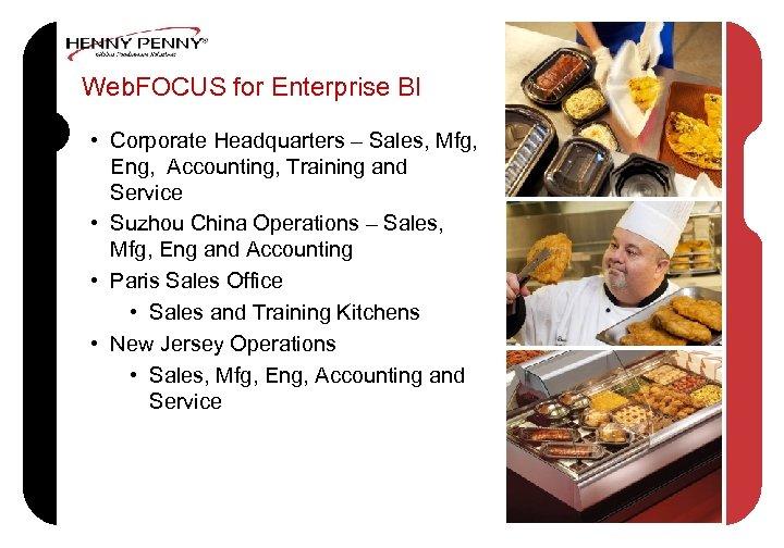 Web. FOCUS for Enterprise BI • Corporate Headquarters – Sales, Mfg, Eng, Accounting, Training