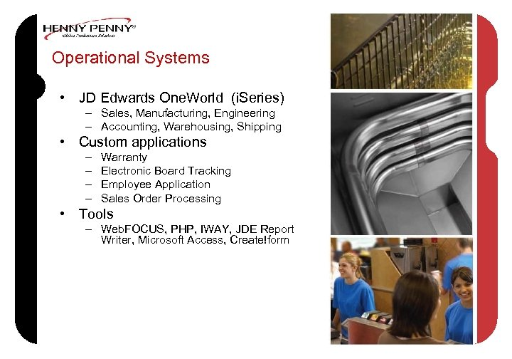Operational Systems • JD Edwards One. World (i. Series) – Sales, Manufacturing, Engineering –
