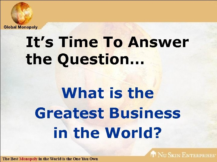 Global Monopoly It's Time To Answer the Question… What is the Greatest Business in