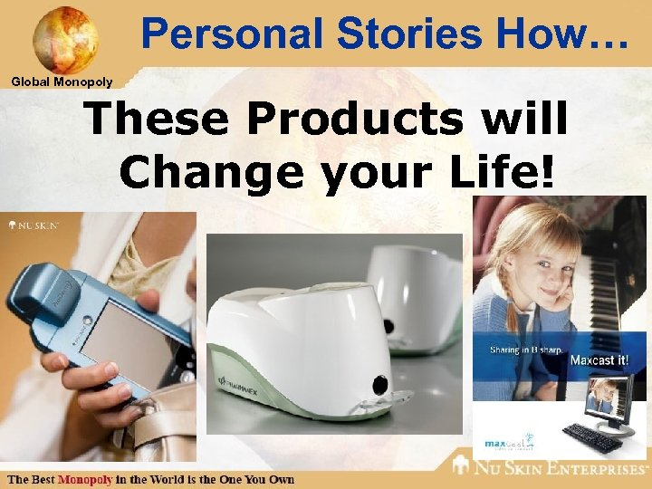 Personal Stories How… Global Monopoly These Products will Change your Life!