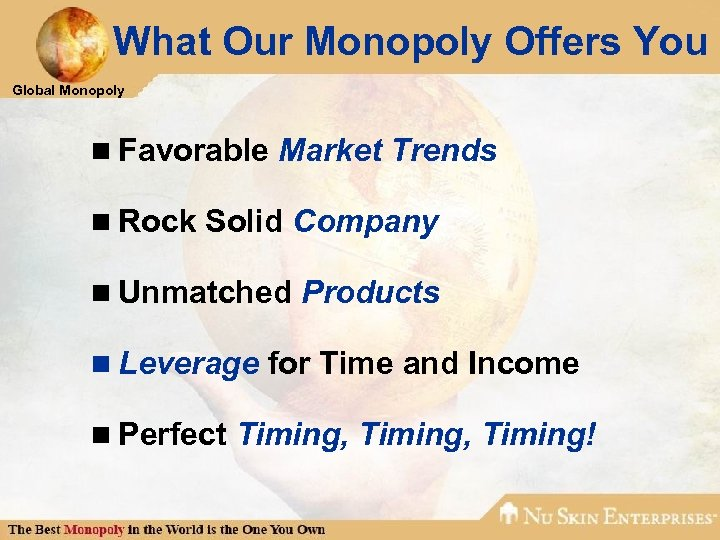 What Our Monopoly Offers You Global Monopoly n Favorable Market Trends n Rock Solid