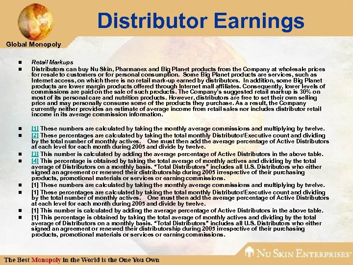 Distributor Earnings Global Monopoly n n Retail Markups Distributors can buy Nu Skin, Pharmanex