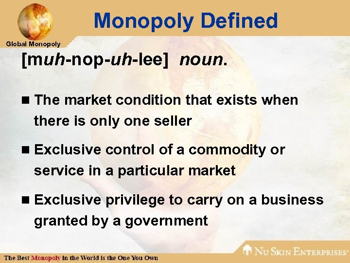 Monopoly Defined Global Monopoly [muh-nop-uh-lee] noun. n The market condition that exists when there