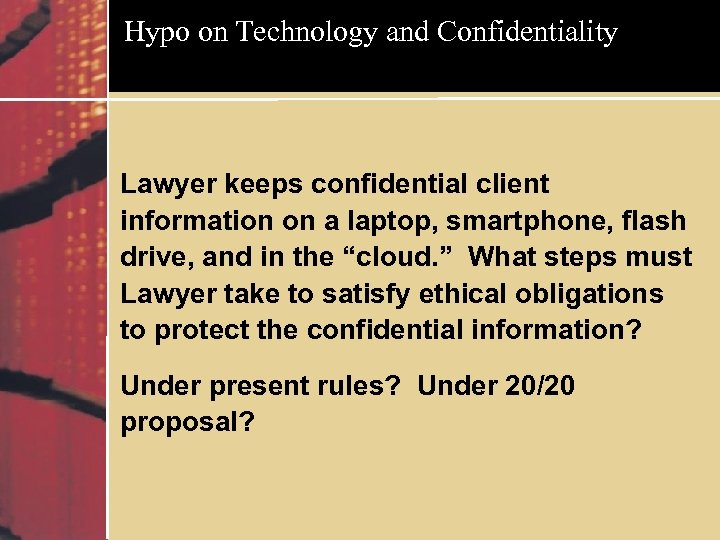 Hypo on Technology and Confidentiality Lawyer keeps confidential client information on a laptop, smartphone,