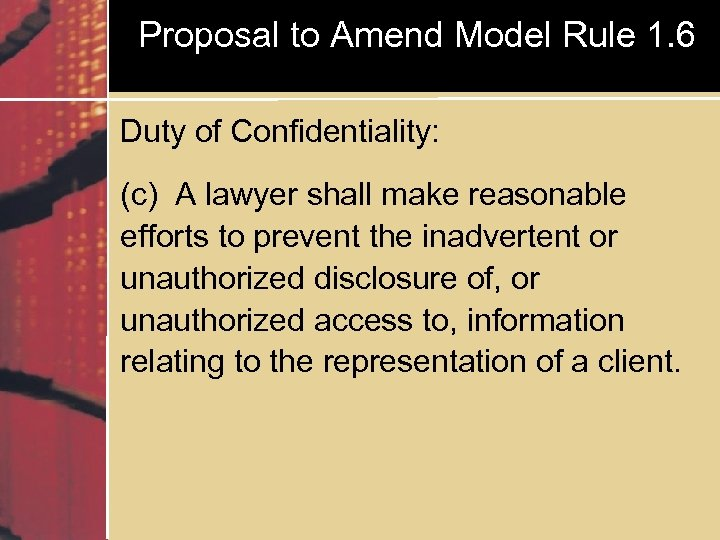 Proposal to Amend Model Rule 1. 6 Duty of Confidentiality: (c) A lawyer shall