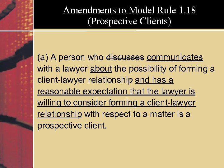 Amendments to Model Rule 1. 18 (Prospective Clients) (a) A person who discusses communicates