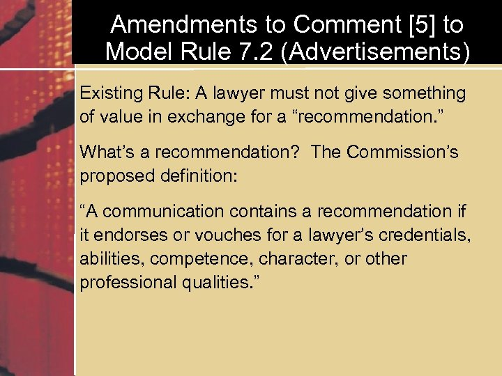 Amendments to Comment [5] to Model Rule 7. 2 (Advertisements) Existing Rule: A lawyer