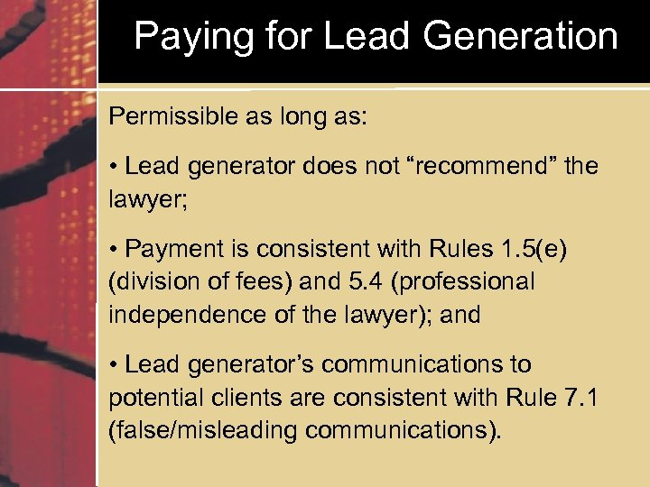 "Paying for Lead Generation Permissible as long as: • Lead generator does not ""recommend"""