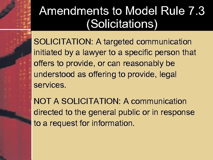 Amendments to Model Rule 7. 3 (Solicitations) SOLICITATION: A targeted communication initiated by a