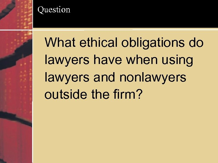 Question What ethical obligations do lawyers have when using lawyers and nonlawyers outside the