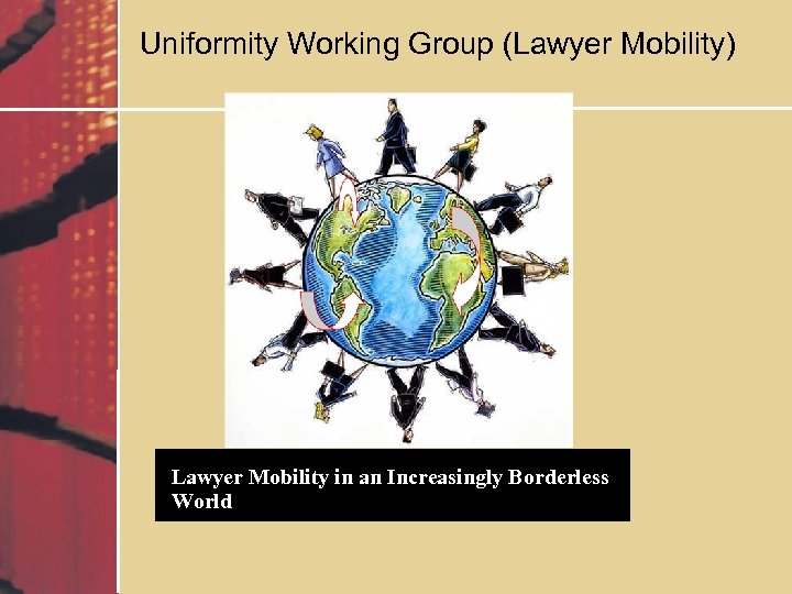 Uniformity Working Group (Lawyer Mobility) Lawyer Mobility in an Increasingly Borderless World