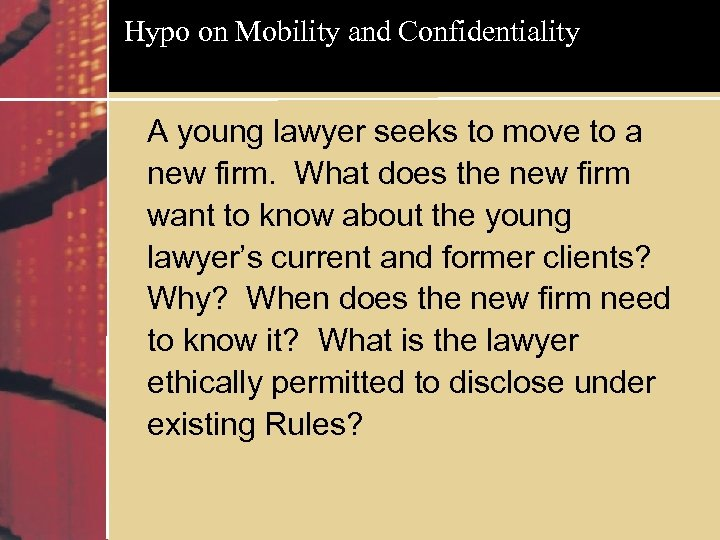Hypo on Mobility and Confidentiality A young lawyer seeks to move to a new