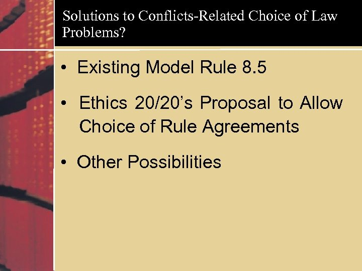 Solutions to Conflicts-Related Choice of Law Problems? • Existing Model Rule 8. 5 •