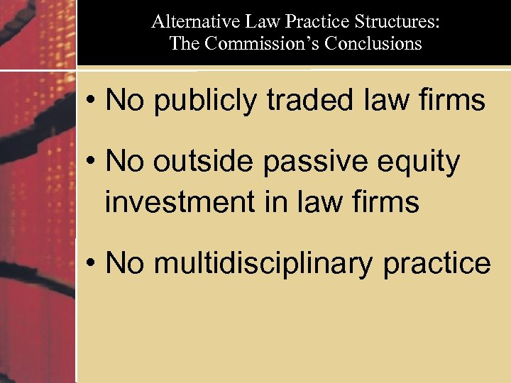 Alternative Law Practice Structures: The Commission's Conclusions • No publicly traded law firms •