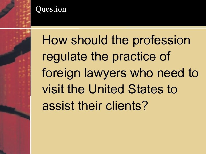 Question How should the profession regulate the practice of foreign lawyers who need to