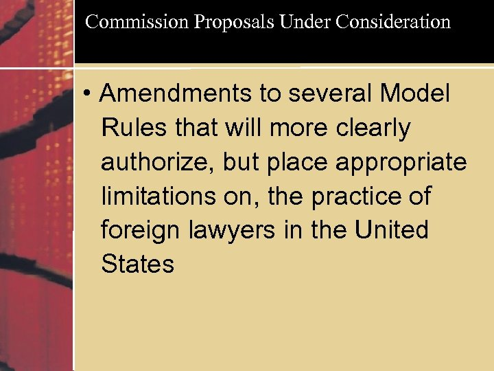 Commission Proposals Under Consideration • Amendments to several Model Rules that will more clearly